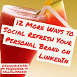 12 More Ways to Social Refresh Your Personal Brand on LinkedIn