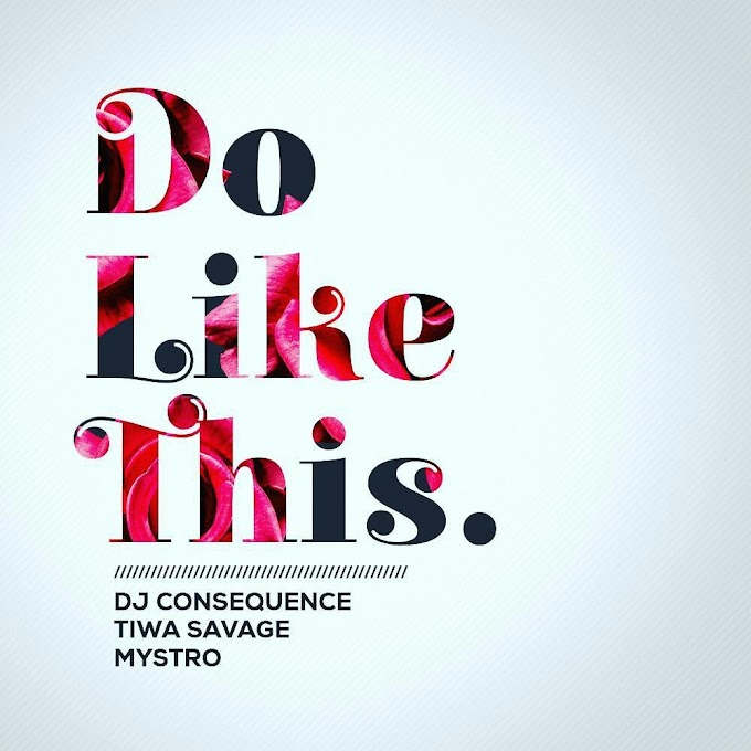[Music] DJ Consequence – Do Like That Ft. Tiwa Savage & Mystro