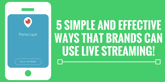 5 Simple and Effective Ways that Brands can Use Live Streaming - Matthew Marley