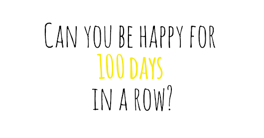 Can you be happy 100 days in a row?