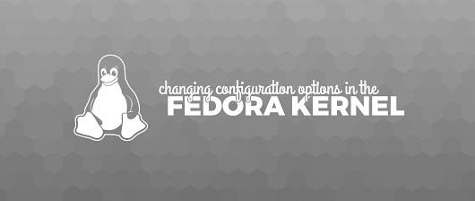 Changing Fedora kernel configuration options - Fedora Magazine