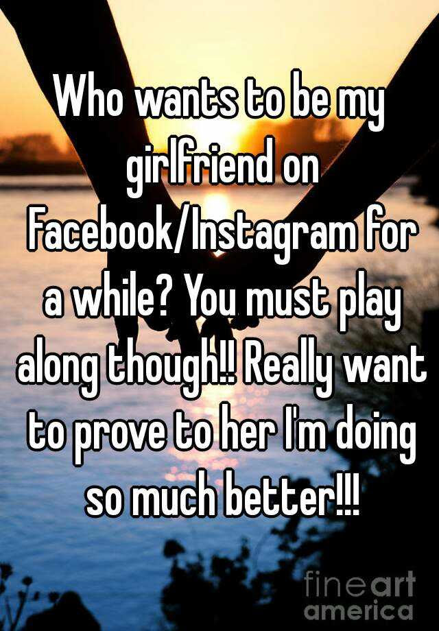 Who Wants To Be My Girlfriend On Facebookinstagram For A While You