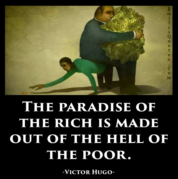 The Paradise Of The Rich Is Made Out Of The Hell Of The Poor