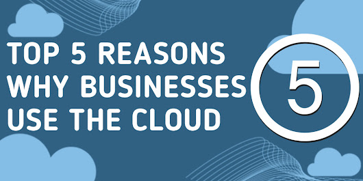 Top 5 Reasons Why Businesses Use The Cloud (Infographics)