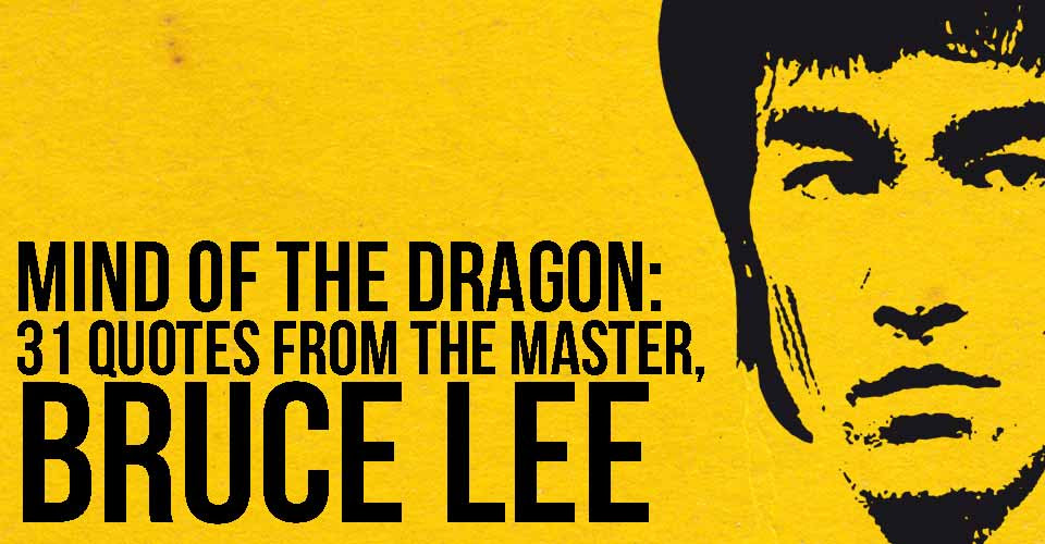 Mind Of The Dragon 31 Quotes From The Master Bruce Lee