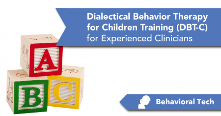 Dialectical Behavior Therapy for Children (DBT-C) Training for Experienced Clinicians
