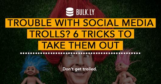 Trouble with Social Media Trolls? 6 Tricks to Take Them Out | Bulkly