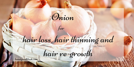 Onion for Hair Loss, Hair Thinning and Hair Re-Growth - Beauty and Blush
