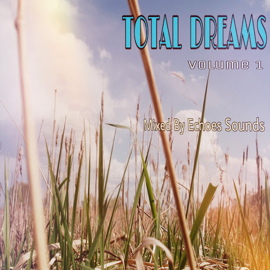 [45E061mix-2017] Total Dreams Mix (Volume 1), by Various Artists (Echoes Sounds Mix)