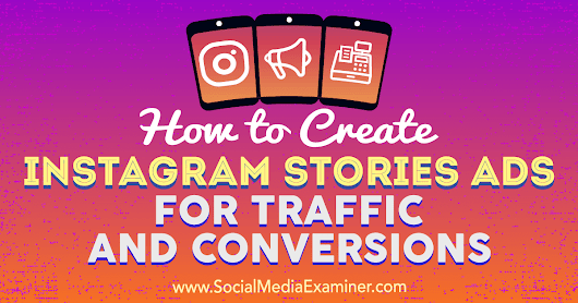 How to Create Instagram Stories Ads for Traffic and Conversions : Social Media Examiner