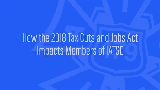 How the 2018 Tax Cuts and Jobs Act Impacts Members of IATSE - IATSE Local 479