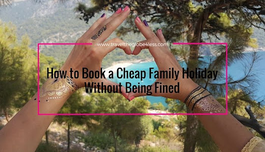 How to Book a Cheap Family Holiday Without Being Fined