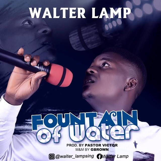 MUSIC: Walter Lamp - Fountain of Water (Gospel)
