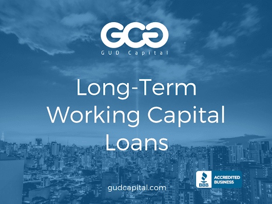 Long-Term Working Capital: Loans & Financing For Long-Term Growth – GUD Capital