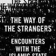 Review: The Way of the Strangers: Encounters with the Islamic State