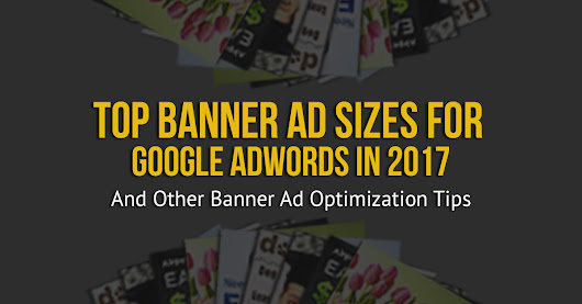 What Are the Top Google Banner Ad Sizes for 2017? (How to Improve Ad Performance) | Custom Creatives