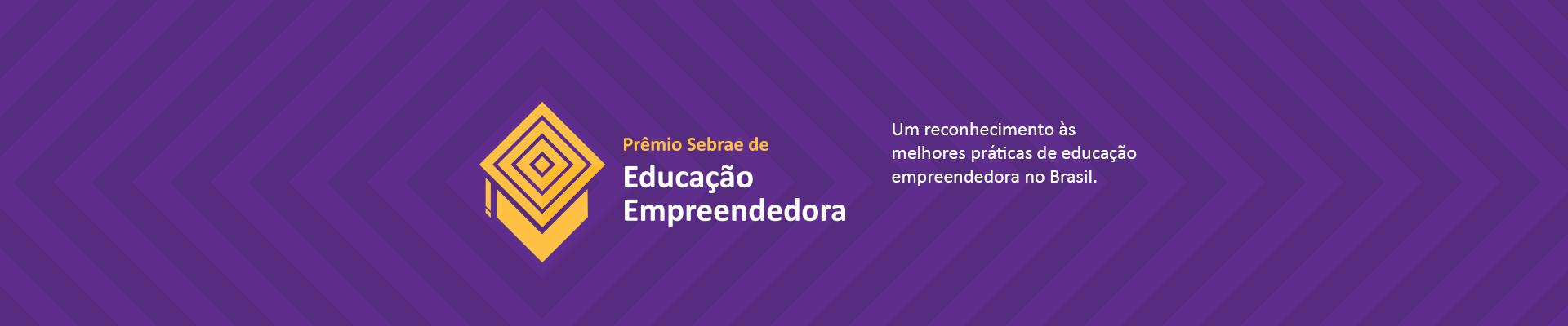 PRÊMIO SEBRAE EDUCAÇÃO EMPREENDEDORA Inscrições abertas para o Prêmio Sebrae Educação Empreendedora