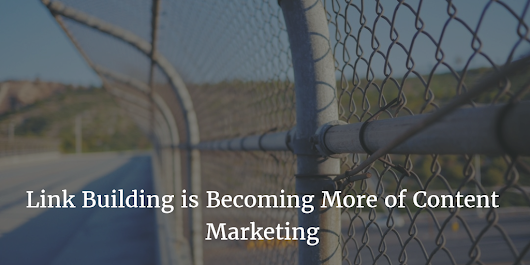 Why Link Building is Becoming More of Content Marketing?