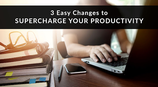 3 Easy Changes to Supercharge Your Productivity | Pinney Insurance