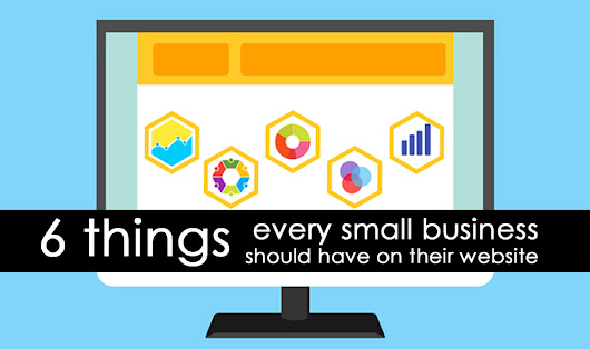 6 Things Every Small Business Should Have on Their Website | Small Business Marketing Tools