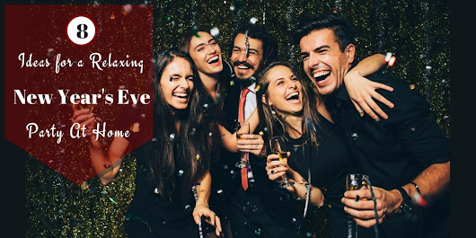 8 Ideas for a Relaxing New Year's Eve Party At Home - Makeup Review And Beauty Blog