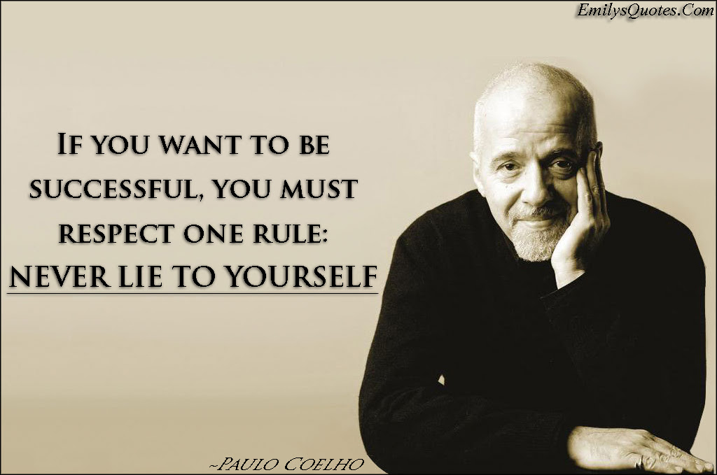 If You Want To Be Successful You Must Respect One Rule Never Lie