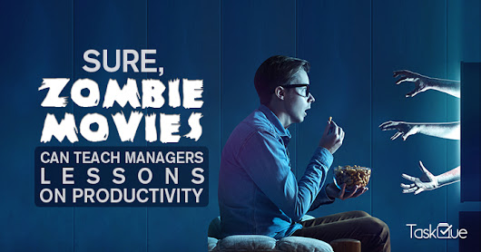 Zombie Movies can teach managers lessons on productivity