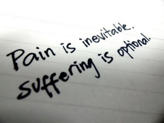 Pain is Inevitable – Suffering is Optional