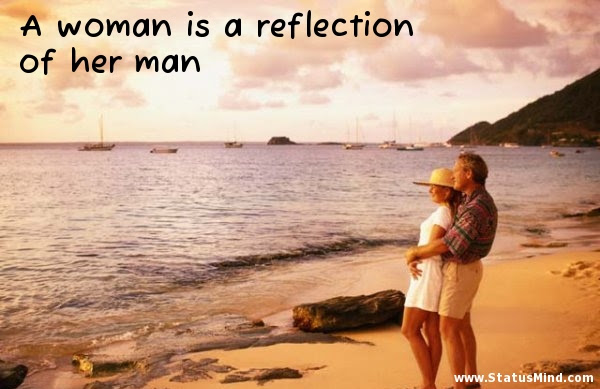 A Woman Is A Reflection Of Her Man Statusmindcom
