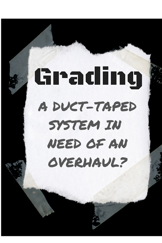 Grading: A Duct-Taped System In Need of an Overhaul?  | CTQ