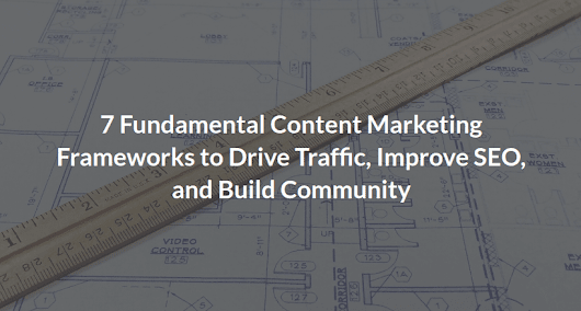 7 Fundamental Content Marketing Frameworks
