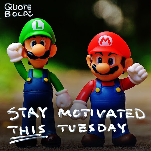 12+ Tuesday Motivational Quotes to Jump Start Your Week! - Quote Bold