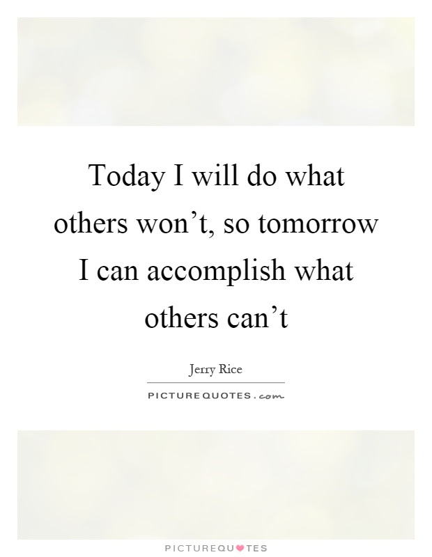Today I Will Do What Others Wont So Tomorrow I Can Accomplish