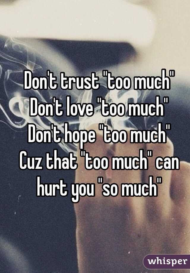 Dont Trust Too Much Dont Love Too Much Dont Hope Too Much Cuz