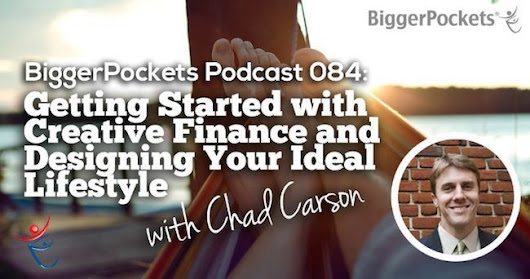 BP Podcast 084: Getting Started with Creative Finance and Designing Your Ideal Lifestyle With Chad Carson