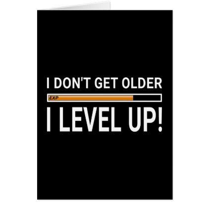 I don't get older - I level up! Card