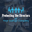 Protecting the Directors of Your Startup Company - Protecting Startup Board of Directors