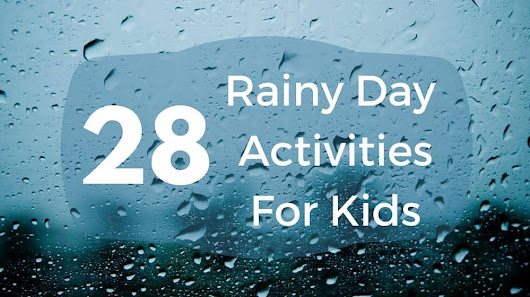28 Rainy Day Activities for Kids - Homemade for Elle