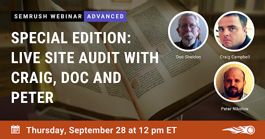 Special Edition: Live Site Audit with Doc Sheldon, Craig Campbell & Peter Nikolow | SEMrush webinars
