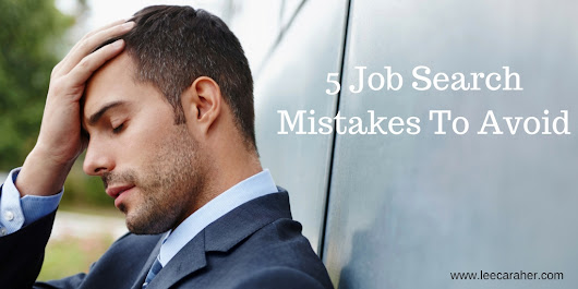 5 Job Search Mistakes No One Told Me About - Lee Caraher