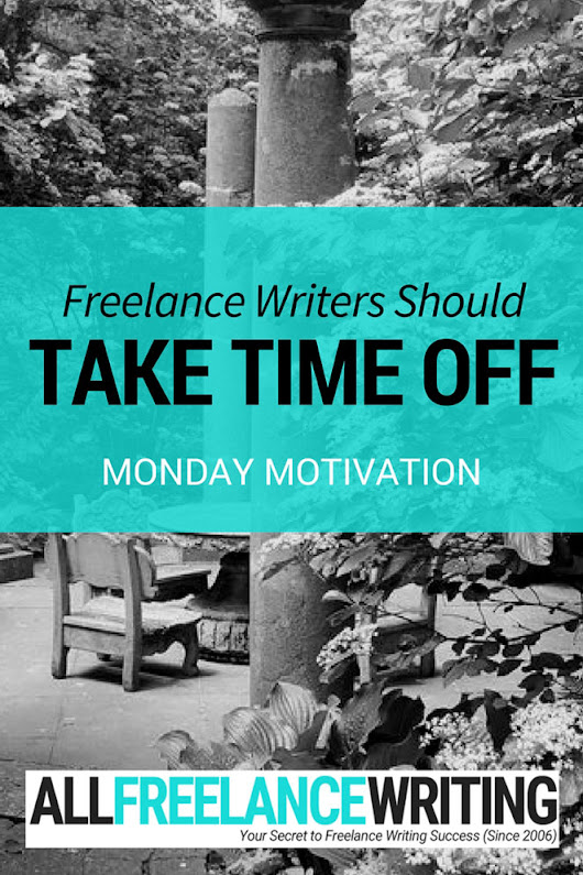 Why Don't Some Writers Take Time Off? (And Why You Should) | All Freelance Writing