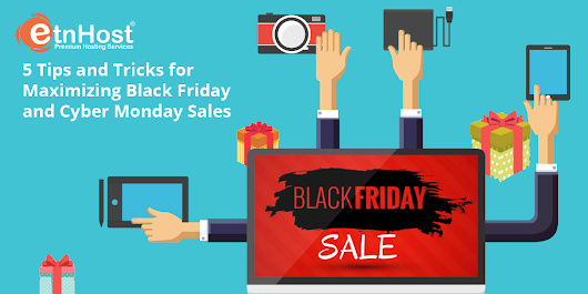 Best 5 Tips and Tricks for a Maximizing Black Friday/Cyber Monday Sales | Official ETNHost Blog