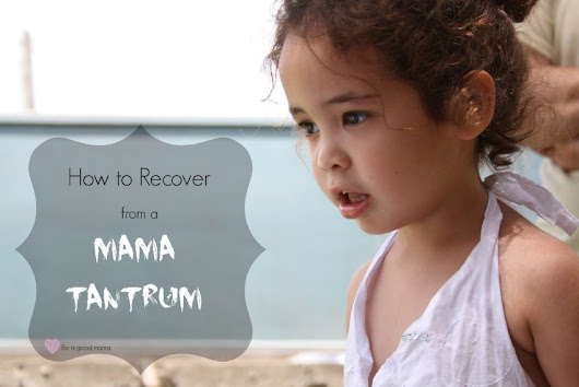 How to recover from a mama tantrum