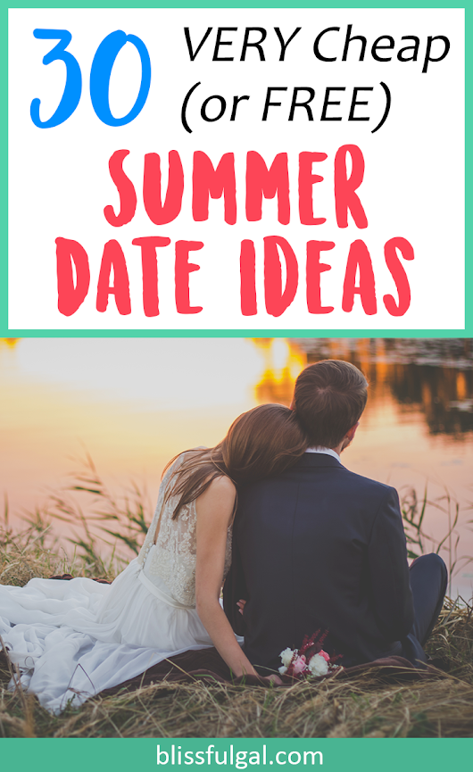VERY Cheap Summer Date Night Ideas (Some are FREE!) - Blissful Gal
