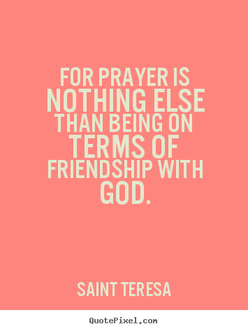Friendship Quotes For Prayer Is Nothing Else Than Being On Terms