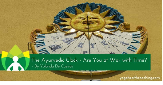 The Ayurvedic Clock - Are You at War with Time? - Yoga Health Coaching
