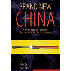 Brand New China: Advertising, Media, and Commercial Culture by Jing Wang