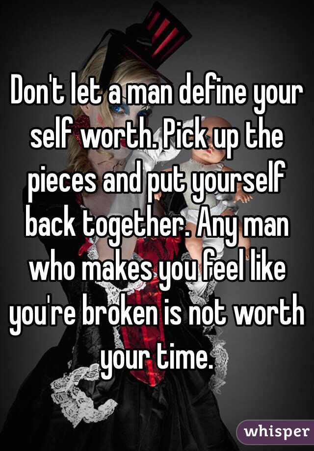 Dont Let A Man Define Your Self Worth Pick Up The Pieces And Put