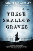 Title: These Shallow Graves, Author: Jennifer Donnelly