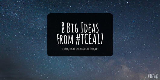 8 Big Ideas From #TCEA17 - Leading, Learning, Questioning
